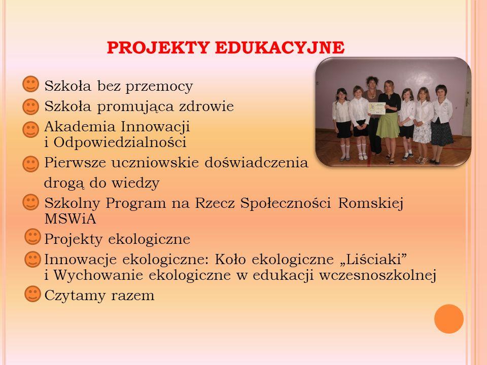 """PROJEKTY EDUKACYJNE Szkoła bez przemocy Szkoła promująca zdrowie Akademia Innowacji i Odpowiedzialności Pierwsze uczniowskie doświadczenia drogą do wiedzy Szkolny Program na Rzecz Społeczności Romskiej MSWiA Projekty ekologiczne Innowacje ekologiczne: Koło ekologiczne """"Liściaki i Wychowanie ekologiczne w edukacji wczesnoszkolnej Czytamy razem"""