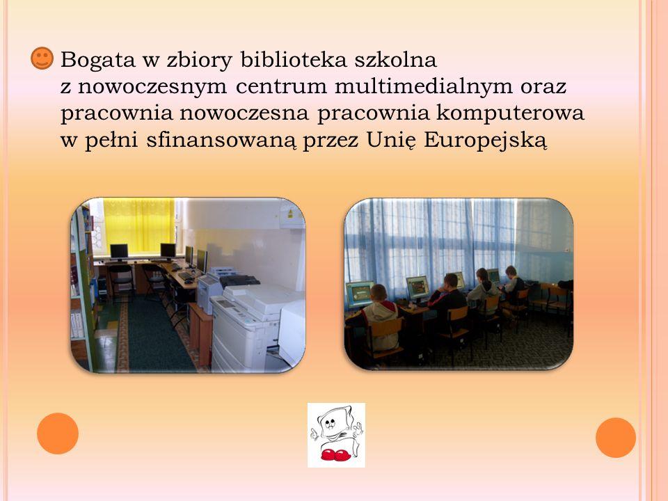 Bogata w zbiory biblioteka szkolna z nowoczesnym centrum multimedialnym oraz pracownia nowoczesna pracownia komputerowa w pełni sfinansowaną przez Unię Europejską