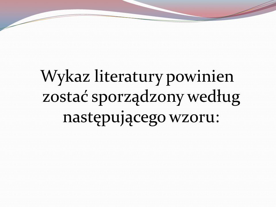Wykaz literatury powinien zostać sporządzony według następującego wzoru: