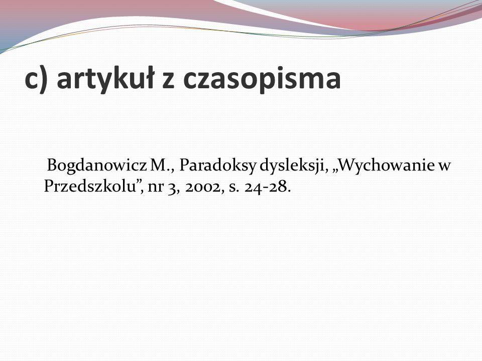 """c) artykuł z czasopisma Bogdanowicz M., Paradoksy dysleksji, """"Wychowanie w Przedszkolu , nr 3, 2002, s."""