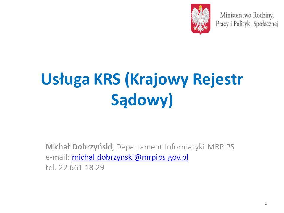 Usługa KRS (Krajowy Rejestr Sądowy) Michał Dobrzyński, Departament Informatyki MRPiPS e-mail: michal.dobrzynski@mrpips.gov.plmichal.dobrzynski@mrpips.gov.pl tel.