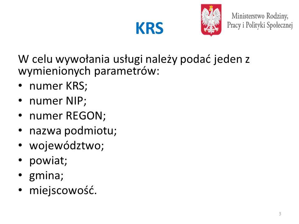 KRS W celu wywołania usługi należy podać jeden z wymienionych parametrów: numer KRS; numer NIP; numer REGON; nazwa podmiotu; województwo; powiat; gmina; miejscowość.