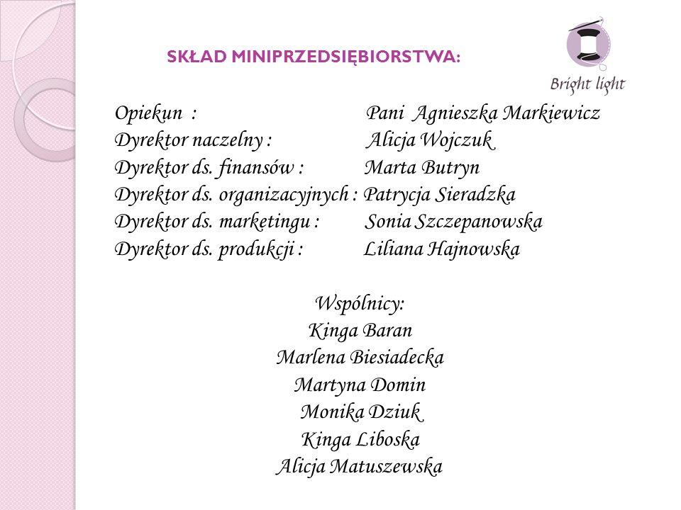 Opiekun : Pani Agnieszka Markiewicz Dyrektor naczelny : Alicja Wojczuk Dyrektor ds.