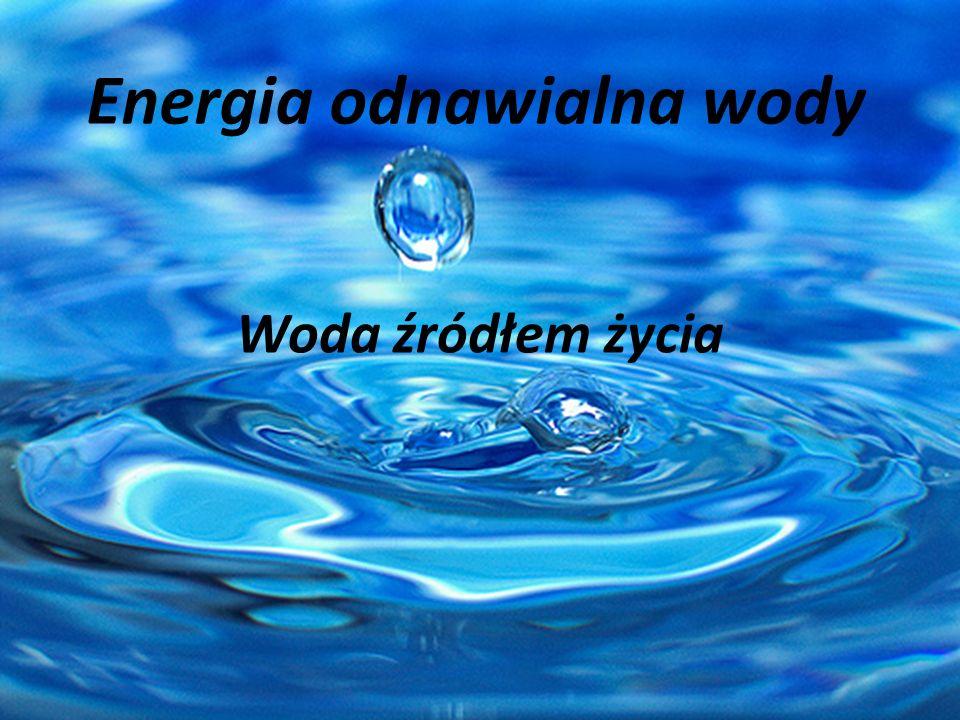 Energia odnawialna wody Woda źródłem życia