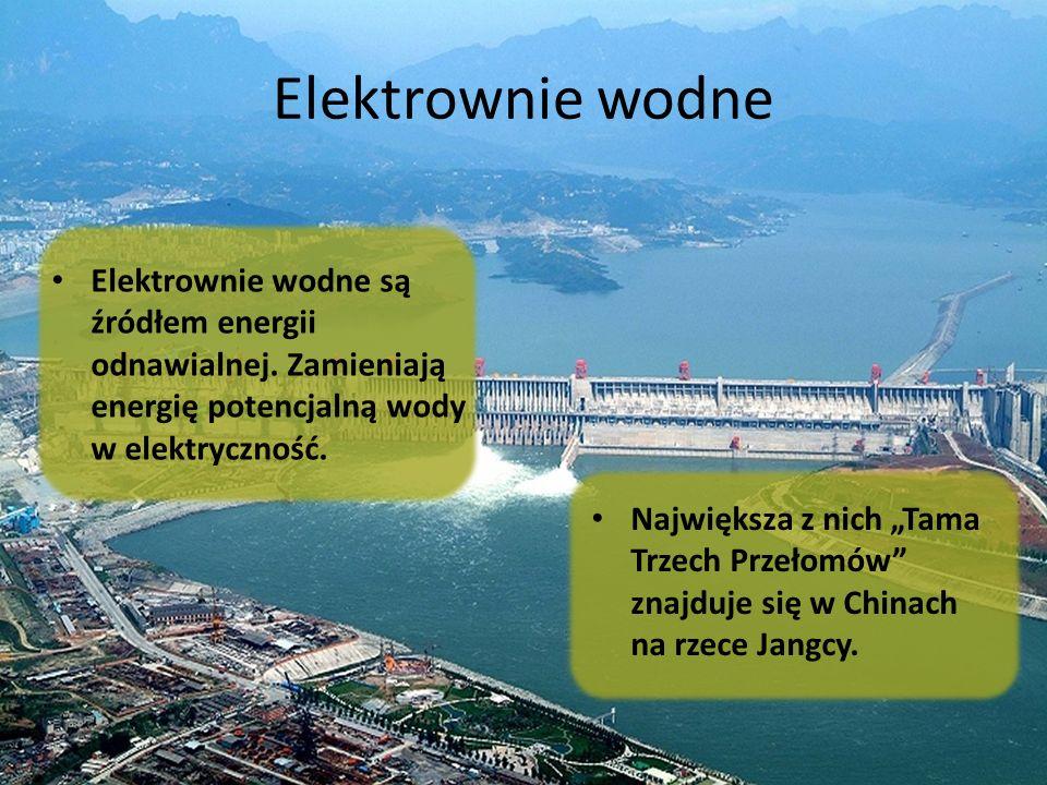 """Elektrownie wodne Elektrownie wodne są źródłem energii odnawialnej. Zamieniają energię potencjalną wody w elektryczność. Największa z nich """"Tama Trzec"""