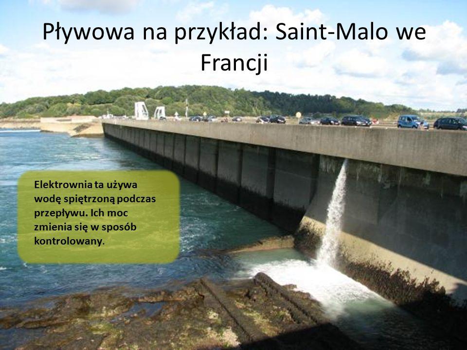 Pływowa na przykład: Saint-Malo we Francji Elektrownia ta używa wodę spiętrzoną podczas przepływu. Ich moc zmienia się w sposób kontrolowany.