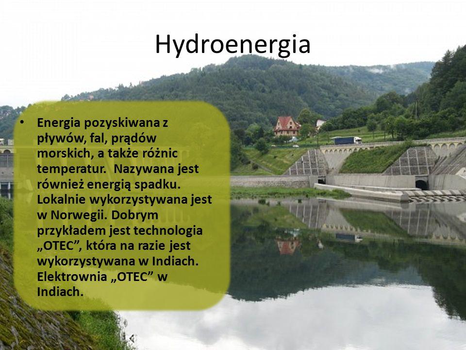 Hydroenergia Energia pozyskiwana z pływów, fal, prądów morskich, a także różnic temperatur. Nazywana jest również energią spadku. Lokalnie wykorzystyw