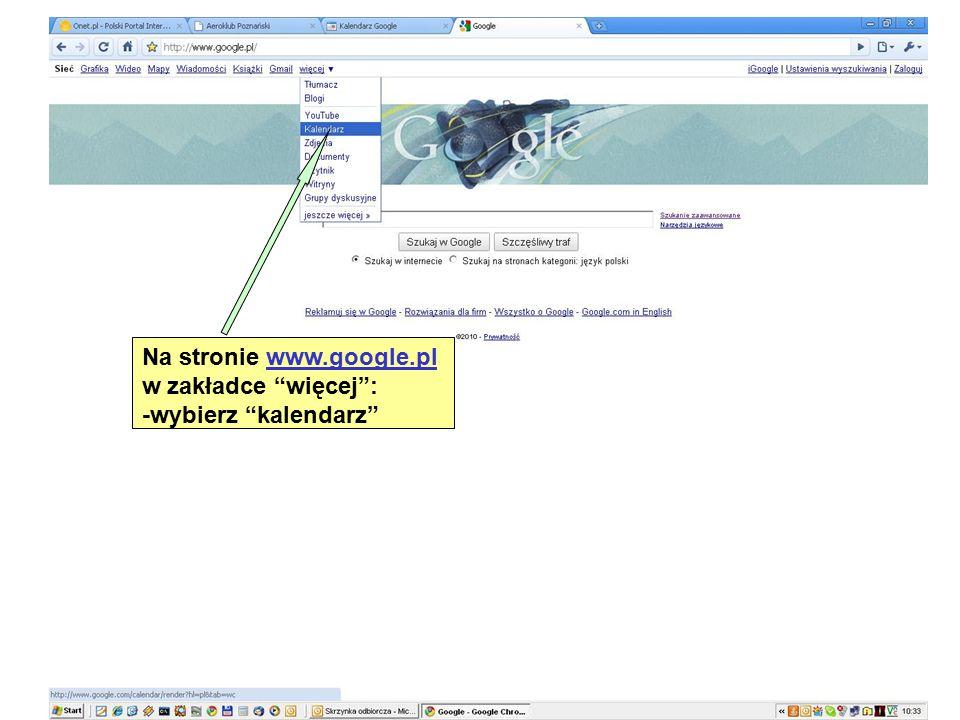 Na stronie www.google.plwww.google.pl w zakładce więcej : -wybierz kalendarz