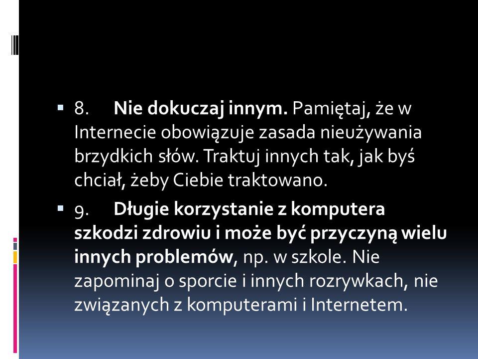  8.Nie dokuczaj innym. Pamiętaj, że w Internecie obowiązuje zasada nieużywania brzydkich słów.