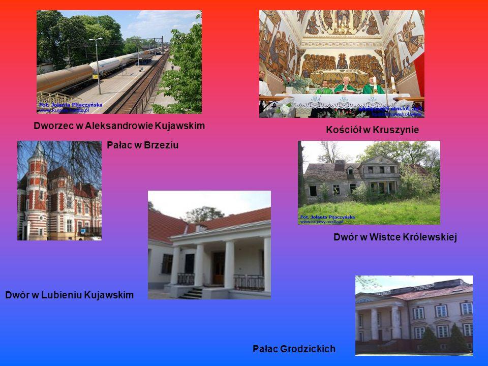 Kościół w Kruszynie Dworzec w Aleksandrowie Kujawskim Dwór w Wistce Królewskiej Pałac w Brzeziu Dwór w Lubieniu Kujawskim Pałac Grodzickich