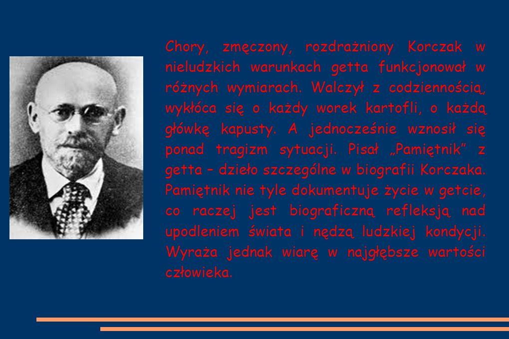 Chory, zmęczony, rozdrażniony Korczak w nieludzkich warunkach getta funkcjonował w różnych wymiarach.