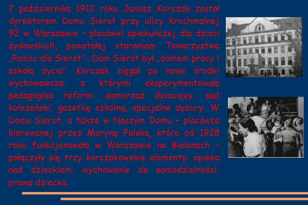 """7 października 1912 roku Janusz Korczak został dyrektorem Domu Sierot przy ulicy Krochmalnej 92 w Warszawie – placówki opiekuńczej dla dzieci żydowskich, powstałej staraniem Towarzystwa """"Pomoc dla Sierot .."""