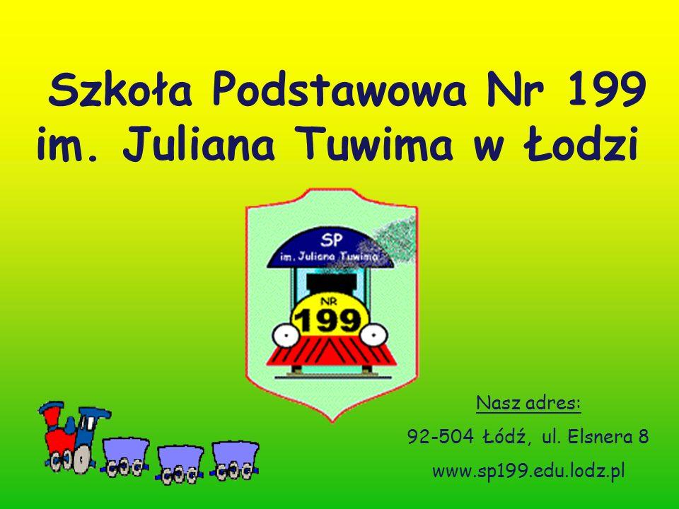 Szkoła Podstawowa Nr 199 im. Juliana Tuwima w Łodzi Nasz adres: 92-504 Łódź, ul.