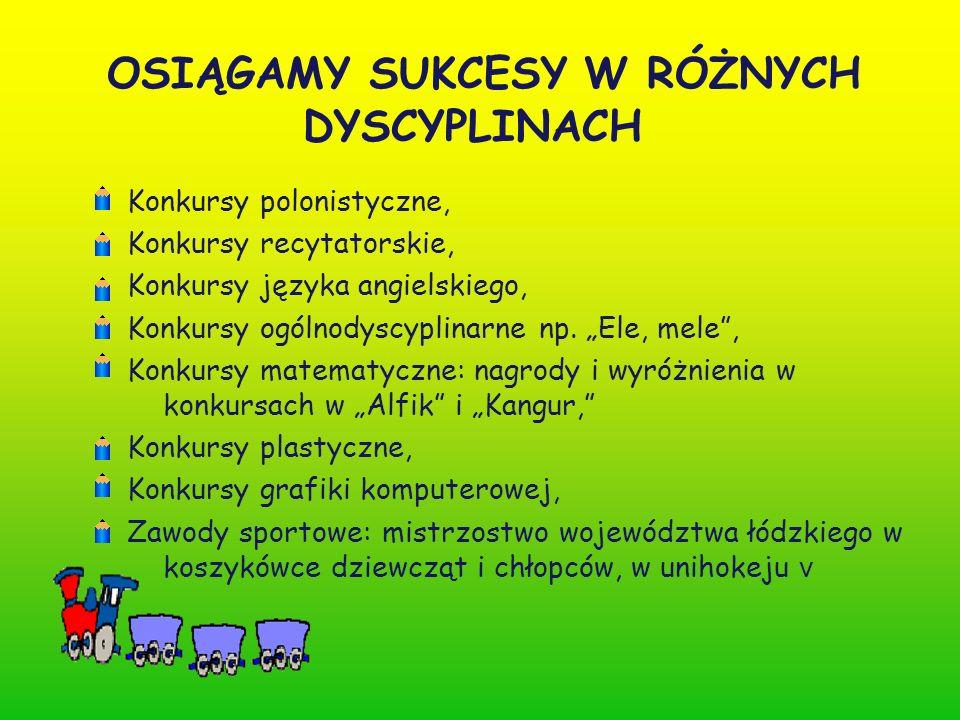OSIĄGAMY SUKCESY W RÓŻNYCH DYSCYPLINACH Konkursy polonistyczne, Konkursy recytatorskie, Konkursy języka angielskiego, Konkursy ogólnodyscyplinarne np.