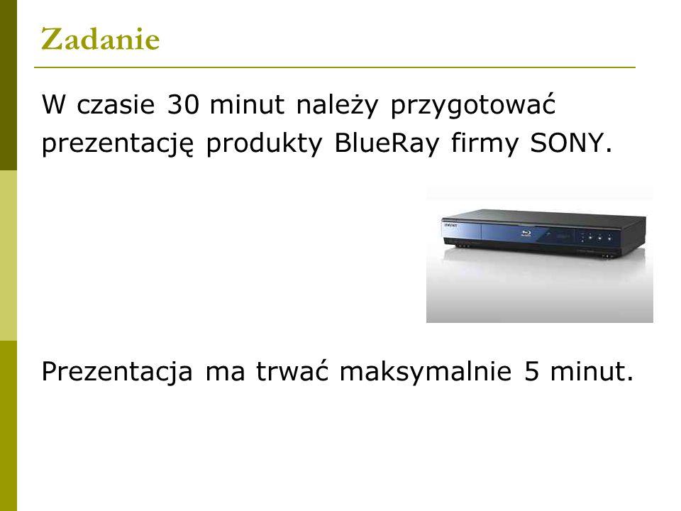 Zadanie W czasie 30 minut należy przygotować prezentację produkty BlueRay firmy SONY.
