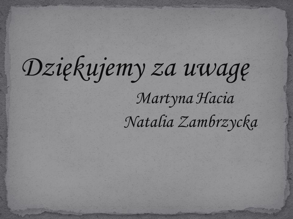 Dziękujemy za uwagę Martyna Hacia Natalia Zambrzycka
