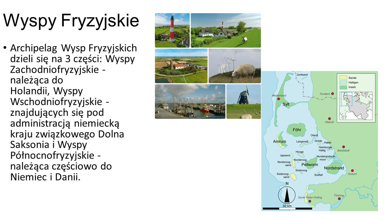 Wyspy Fryzyjskie Archipelag Wysp Fryzyjskich dzieli się na 3 części: Wyspy Zachodniofryzyjskie - należąca do Holandii, Wyspy Wschodniofryzyjskie - znajdujących się pod administracją niemiecką kraju związkowego Dolna Saksonia i Wyspy Północnofryzyjskie - należąca częściowo do Niemiec i Danii.