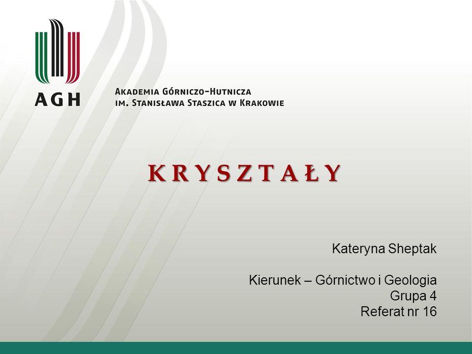 K R Y S Z T A Ł Y Kateryna Sheptak Kierunek – Górnictwo i Geologia Grupa 4 Referat nr 16