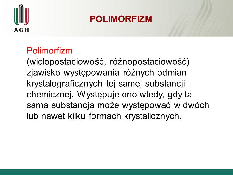 POLIMORFIZM Polimorfizm (wielopostaciowość, różnopostaciowość) zjawisko występowania różnych odmian krystalograficznych tej samej substancji chemiczne