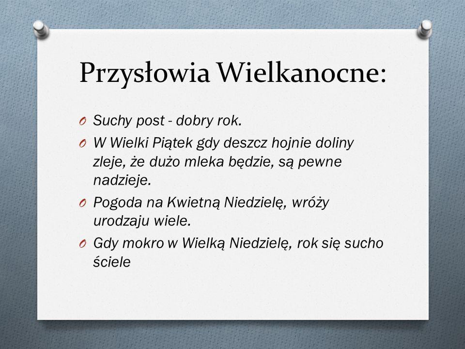 Przysłowia Wielkanocne: O Suchy post - dobry rok.