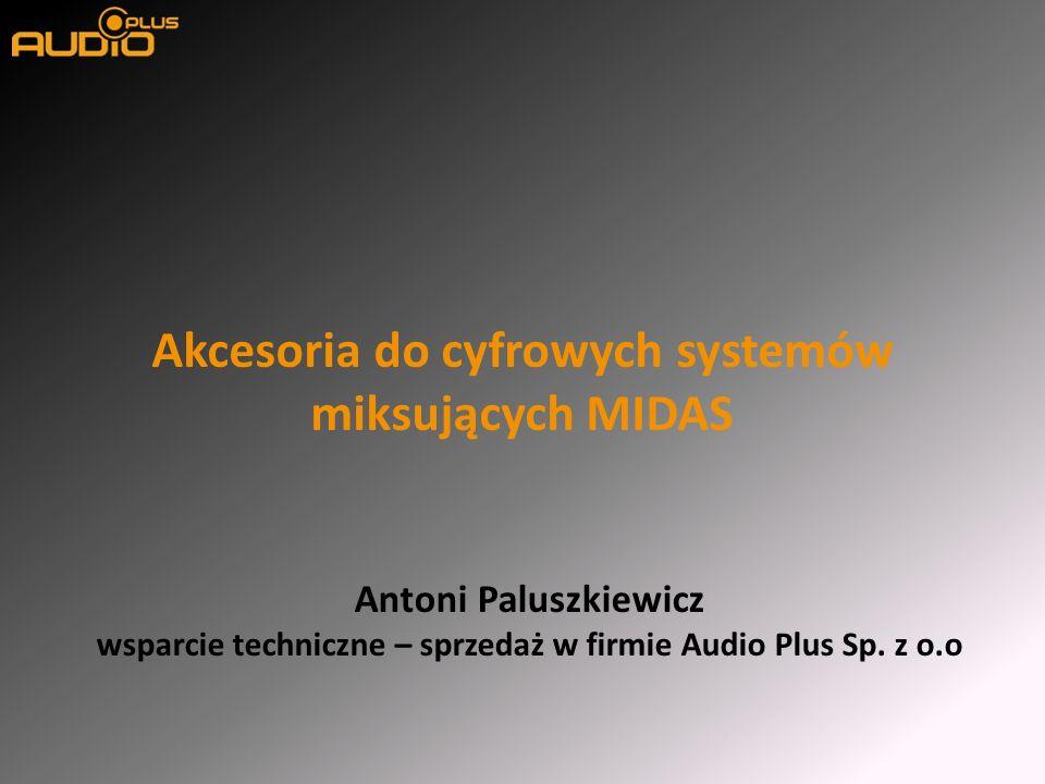 Akcesoria do cyfrowych systemów miksujących MIDAS Antoni Paluszkiewicz wsparcie techniczne – sprzedaż w firmie Audio Plus Sp. z o.o