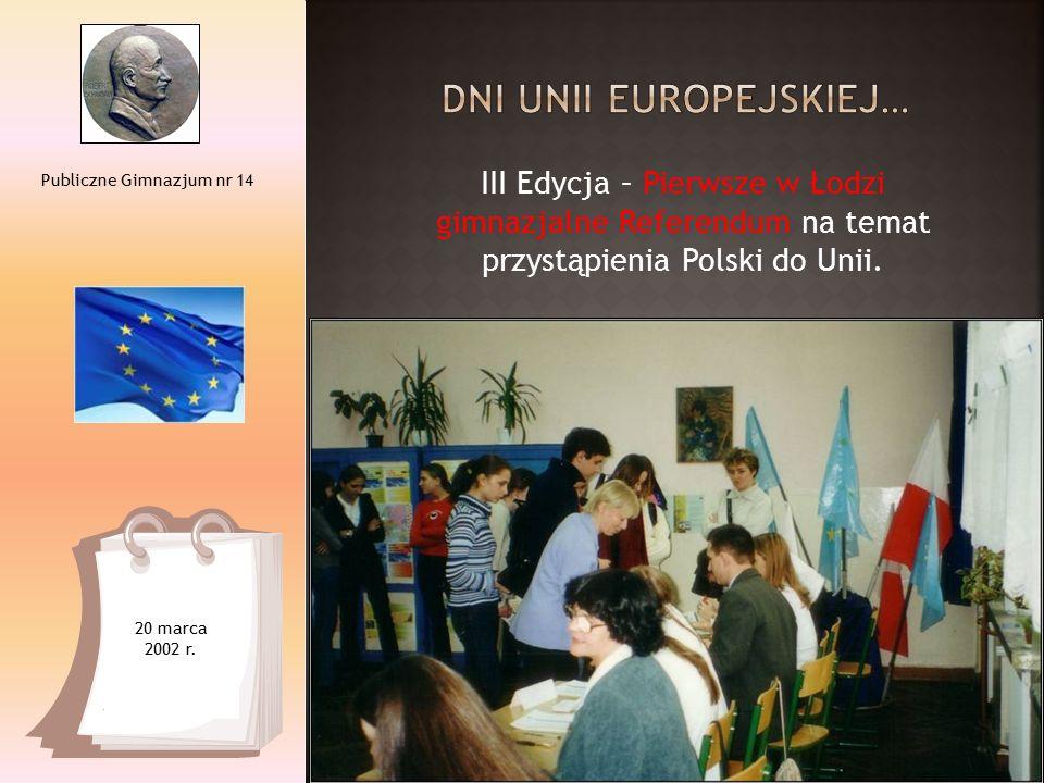 III Edycja – Pierwsze w Łodzi gimnazjalne Referendum na temat przystąpienia Polski do Unii. Publiczne Gimnazjum nr 14 20 marca 2002 r.
