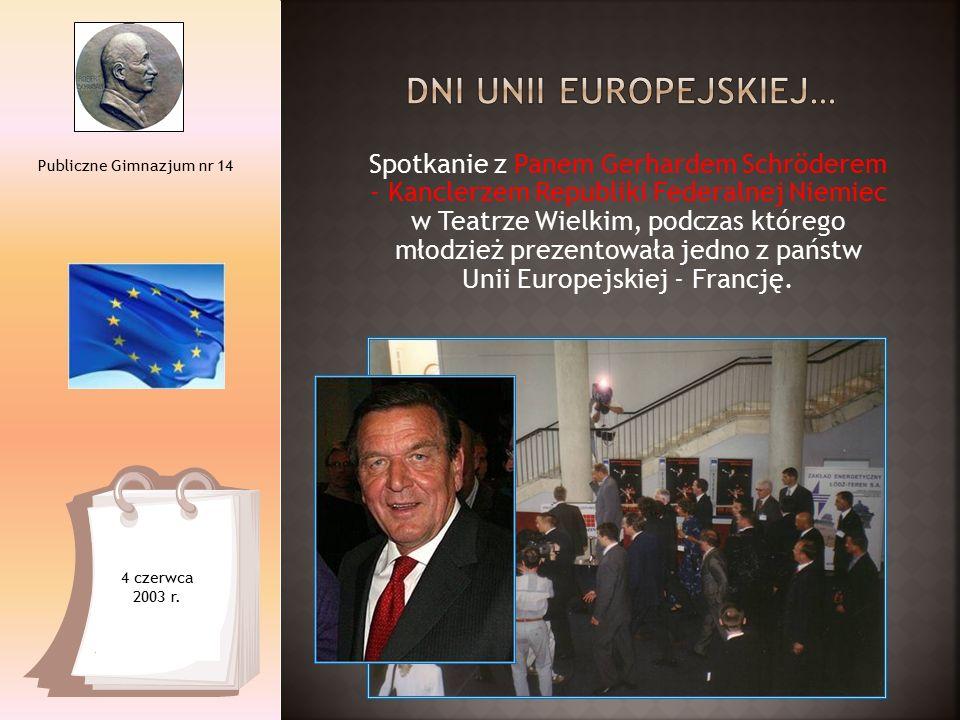 Spotkanie z Panem Gerhardem Schröderem - Kanclerzem Republiki Federalnej Niemiec w Teatrze Wielkim, podczas którego młodzież prezentowała jedno z państw Unii Europejskiej - Francję.