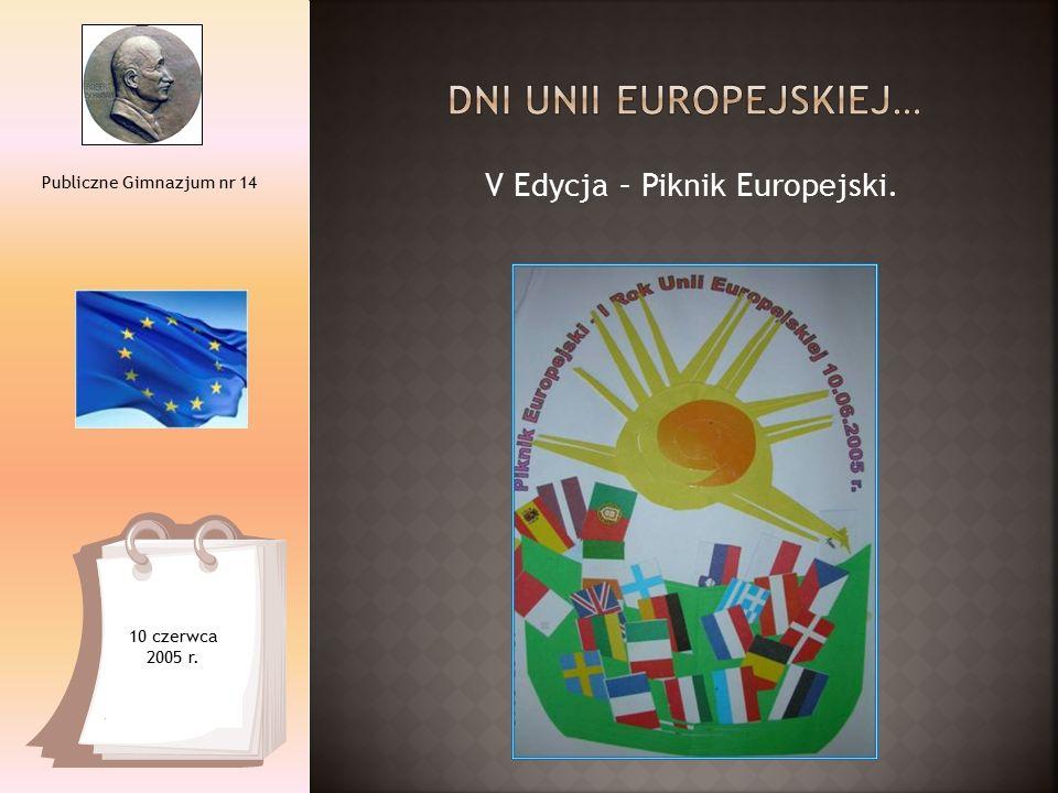 V Edycja – Piknik Europejski. Publiczne Gimnazjum nr 14 10 czerwca 2005 r.