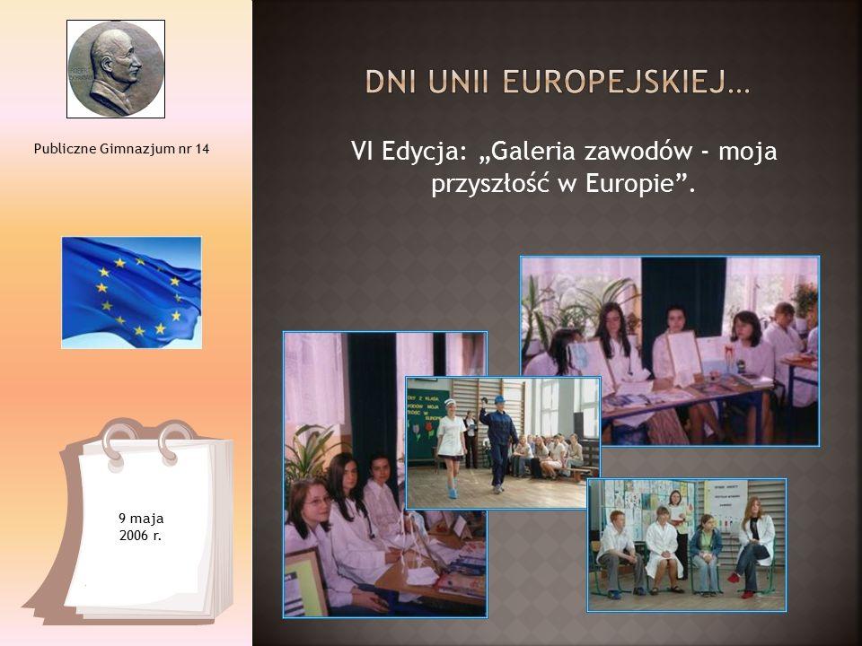 """VI Edycja: """"Galeria zawodów - moja przyszłość w Europie . Publiczne Gimnazjum nr 14 9 maja 2006 r."""