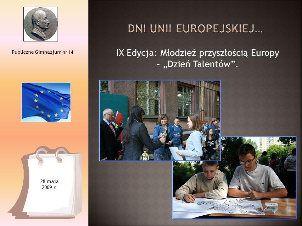 """IX Edycja: Młodzież przyszłością Europy – """"Dzień Talentów"""". Publiczne Gimnazjum nr 14 28 maja 2009 r."""