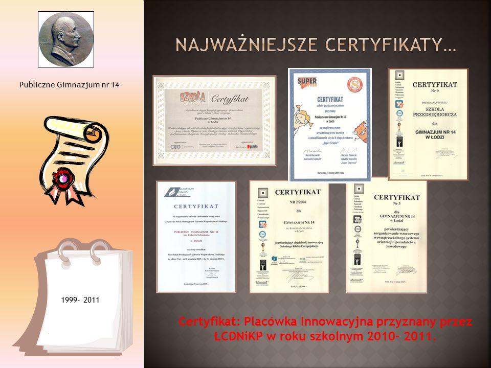 Publiczne Gimnazjum nr 14 1999- 2011 Certyfikat: Placówka Innowacyjna przyznany przez ŁCDNiKP w roku szkolnym 2010- 2011.