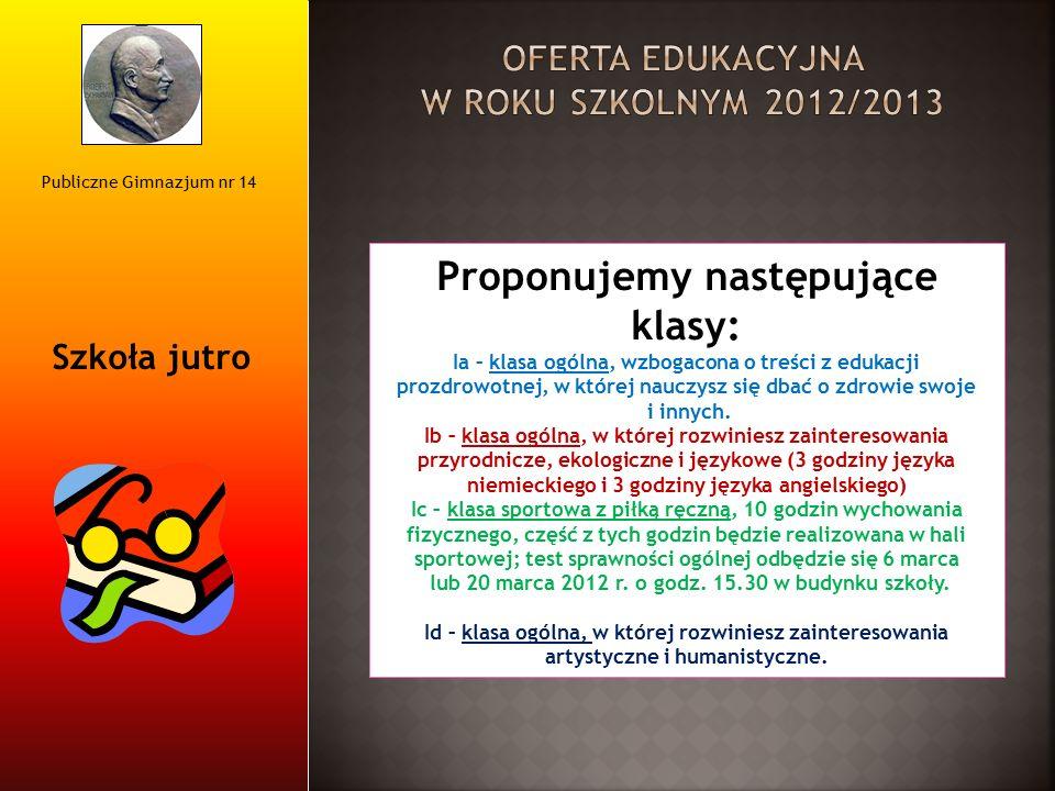 Publiczne Gimnazjum nr 14 Szkoła jutro Proponujemy następujące klasy: Ia – klasa ogólna, wzbogacona o treści z edukacji prozdrowotnej, w której nauczy