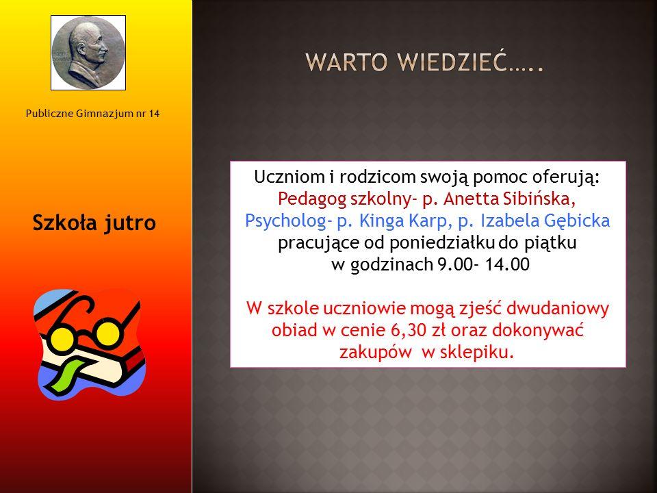 Publiczne Gimnazjum nr 14 Szkoła jutro Uczniom i rodzicom swoją pomoc oferują: Pedagog szkolny- p. Anetta Sibińska, Psycholog- p. Kinga Karp, p. Izabe