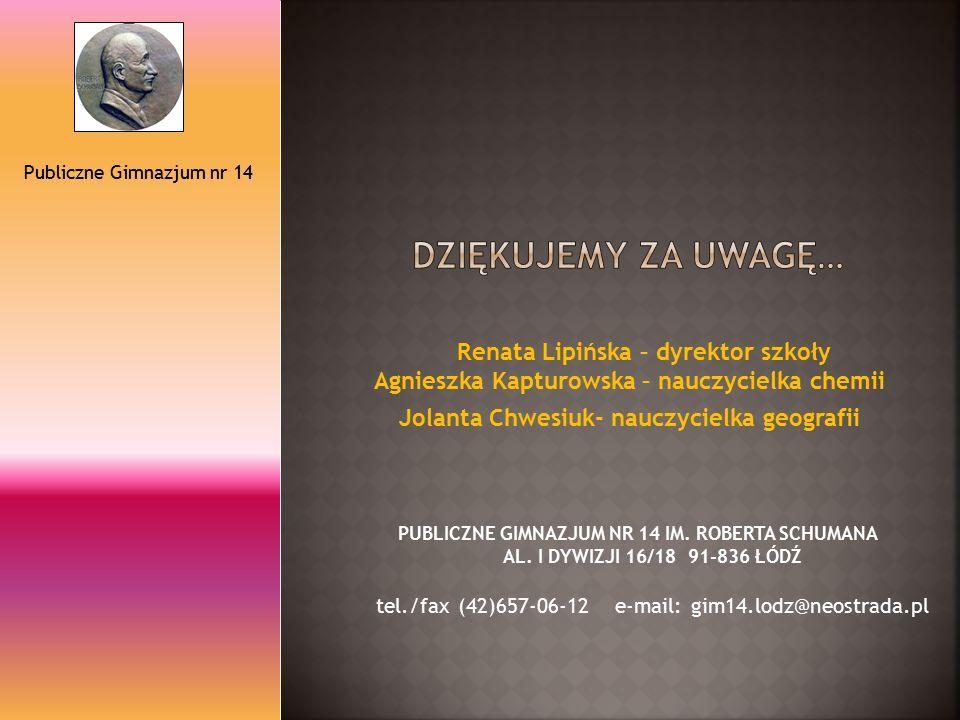 PUBLICZNE GIMNAZJUM NR 14 IM. ROBERTA SCHUMANA AL. I DYWIZJI 16/18 91-836 ŁÓDŹ tel./fax (42)657-06-12 e-mail: gim14.lodz@neostrada.pl Renata Lipińska