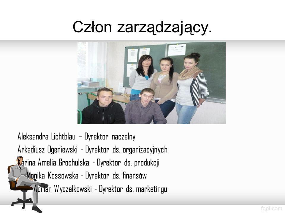 Człon zarządzający. Aleksandra Lichtblau – Dyrektor naczelny Arkadiusz Ogeniewski - Dyrektor ds.
