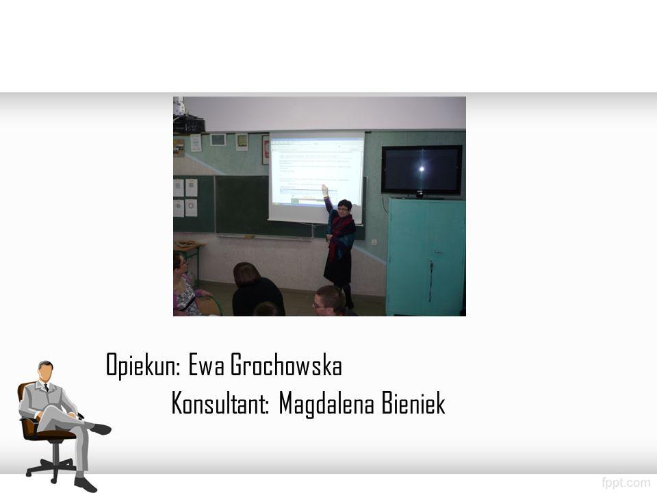 Opiekun: Ewa Grochowska Konsultant: Magdalena Bieniek