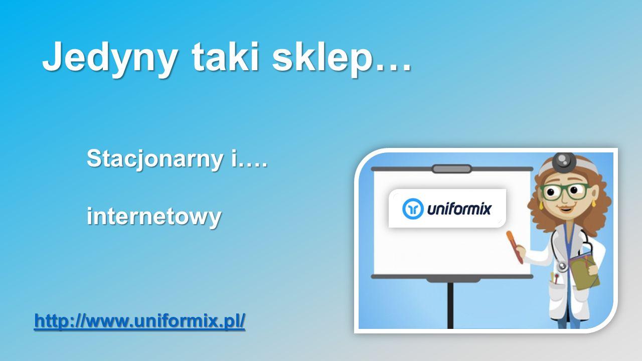Jedyny taki sklep… http://www.uniformix.pl/ Stacjonarny i…. internetowy