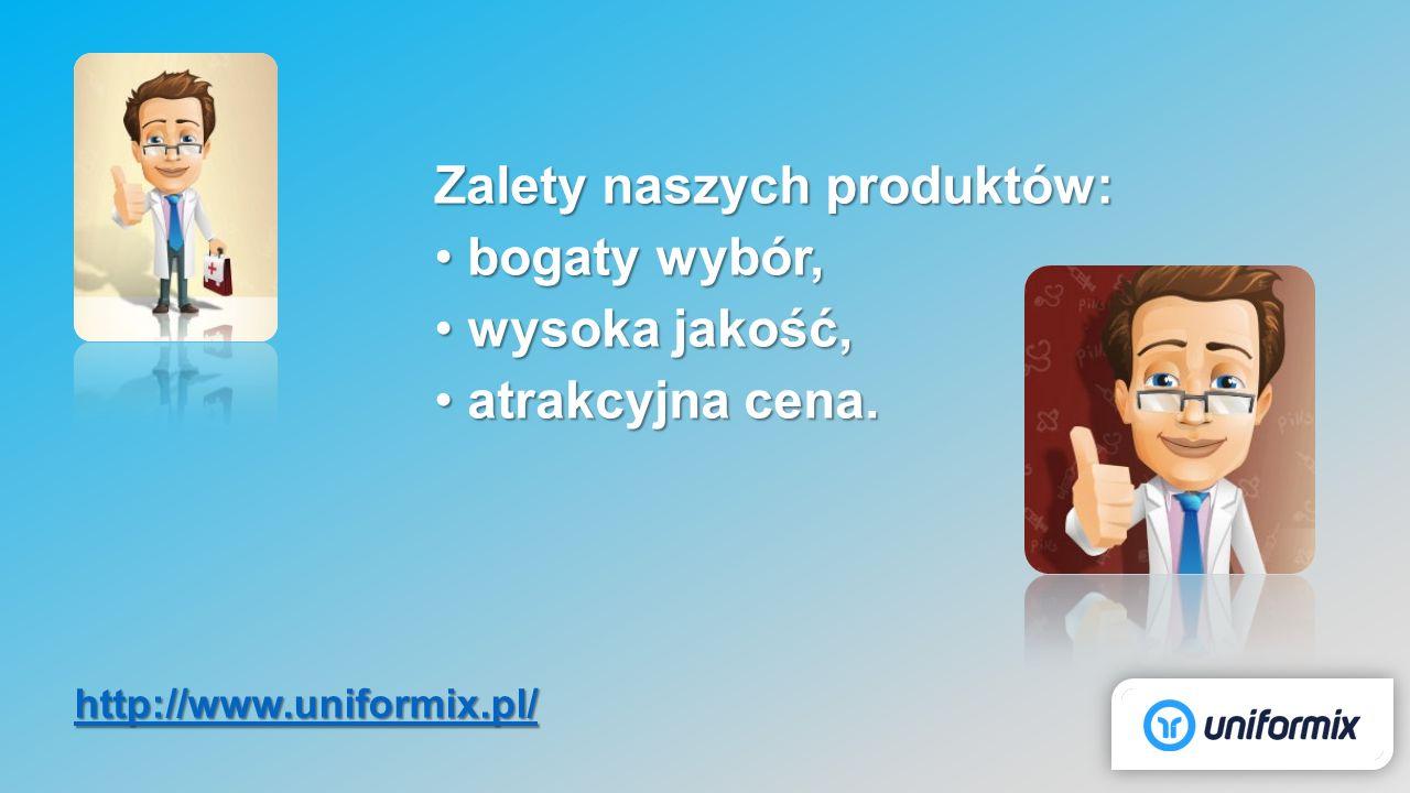 Zalety naszych produktów: bogaty wybór,bogaty wybór, wysoka jakość,wysoka jakość, atrakcyjna cena.atrakcyjna cena. http://www.uniformix.pl/