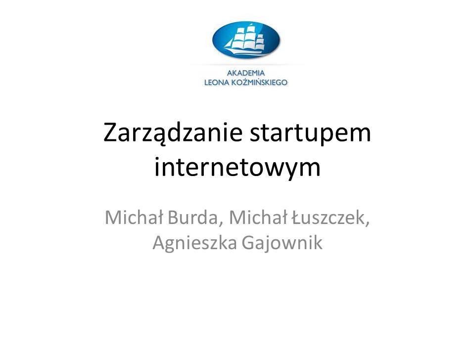Zarządzanie startupem internetowym Michał Burda, Michał Łuszczek, Agnieszka Gajownik