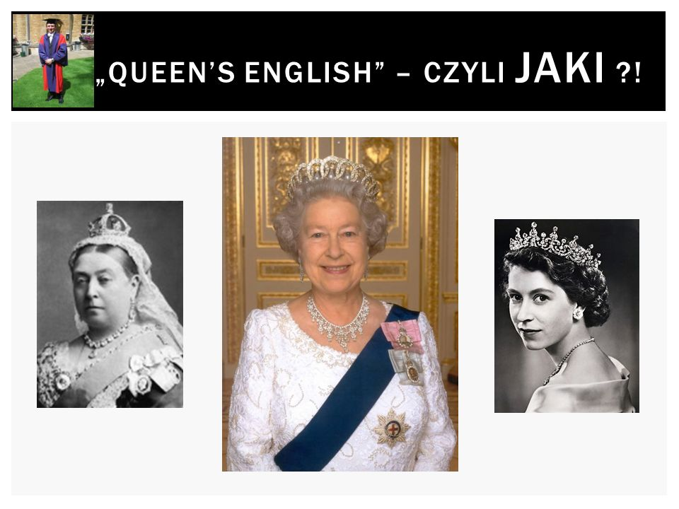 """QUEEN'S ENGLISH – CZYLI JAKI !"