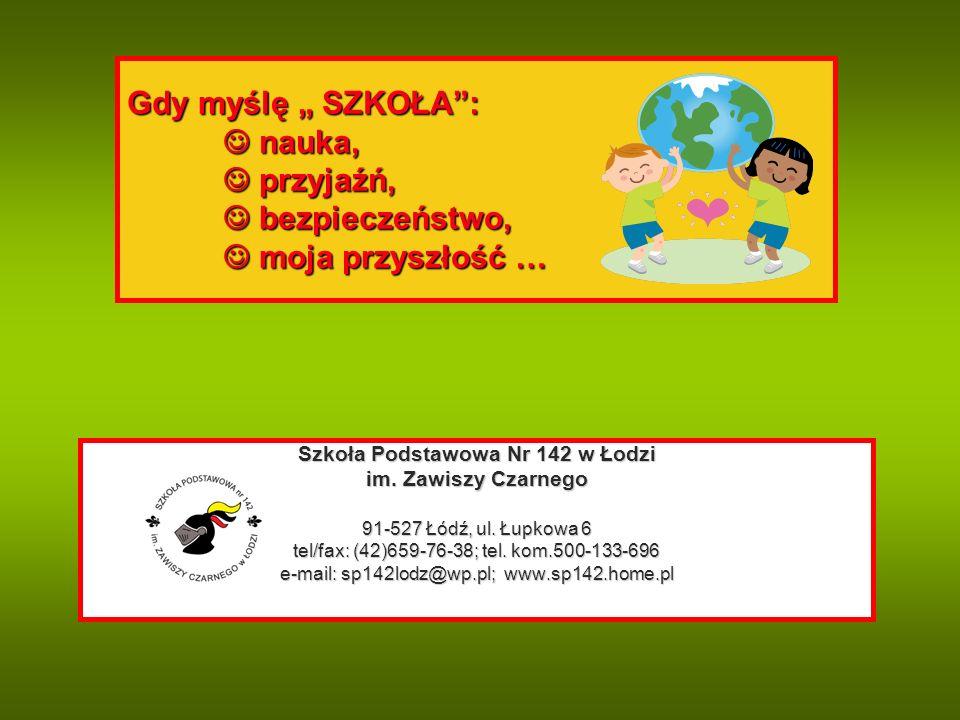"""Gdy myślę """" SZKOŁA : nauka, przyjaźń, bezpieczeństwo, moja przyszłość … Szkoła Podstawowa Nr 142 w Łodzi im."""
