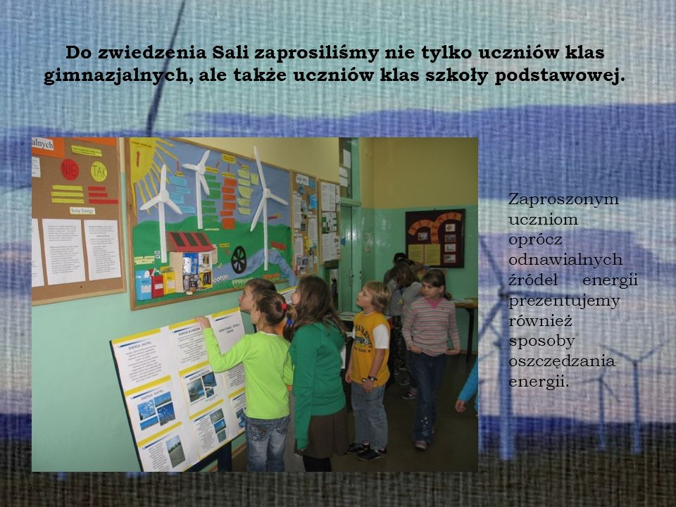 Do zwiedzenia Sali zaprosiliśmy nie tylko uczniów klas gimnazjalnych, ale także uczniów klas szkoły podstawowej. Zaproszonym uczniom oprócz odnawialny