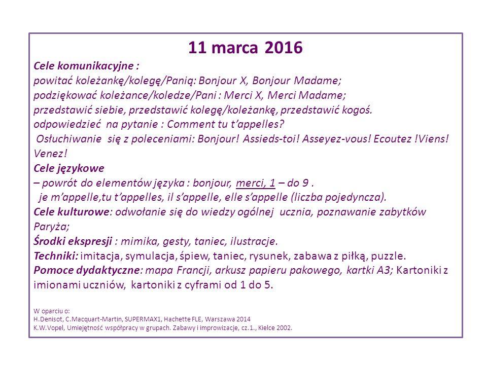 11 marca 2016 Cele komunikacyjne : powitać koleżankę/kolegę/Panią: Bonjour X, Bonjour Madame; podziękować koleżance/koledze/Pani : Merci X, Merci Madame; przedstawić siebie, przedstawić kolegę/koleżankę, przedstawić kogoś.
