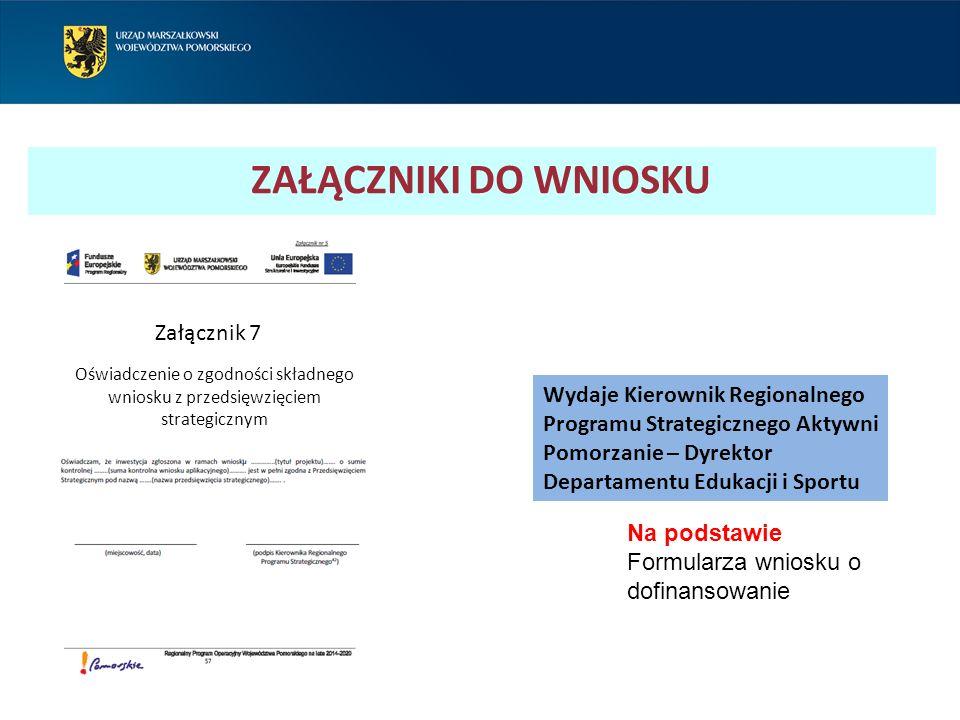 ZAŁĄCZNIKI DO WNIOSKU Załącznik 7 Oświadczenie o zgodności składnego wniosku z przedsięwzięciem strategicznym Wydaje Kierownik Regionalnego Programu Strategicznego Aktywni Pomorzanie – Dyrektor Departamentu Edukacji i Sportu Oświadczenie o zgodności składnego wniosku z przedsięwzięciem strategicznym Na podstawie Formularza wniosku o dofinansowanie