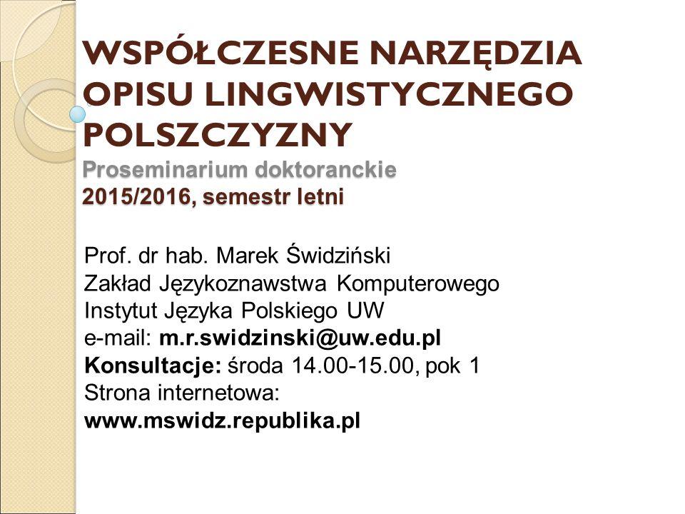 Proseminarium doktoranckie 2015/2016, semestr letni WSPÓŁCZESNE NARZĘDZIA OPISU LINGWISTYCZNEGO POLSZCZYZNY Proseminarium doktoranckie 2015/2016, semestr letni Prof.