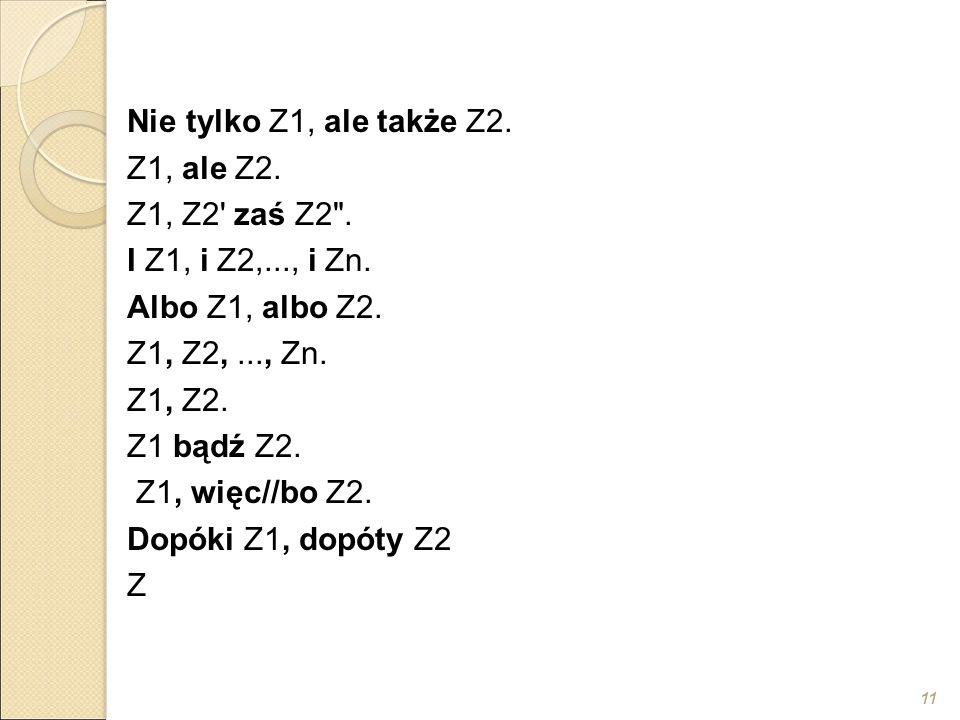 11 Nie tylko Z1, ale także Z2. Z1, ale Z2. Z1, Z2' zaś Z2