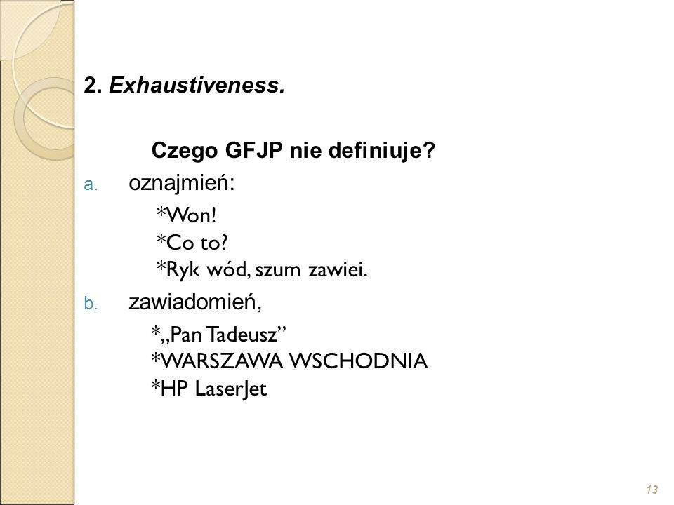 """13 2. Exhaustiveness. Czego GFJP nie definiuje? a. oznajmień: *Won! *Co to? *Ryk wód, szum zawiei. b. zawiadomień, *""""Pan Tadeusz"""" *WARSZAWA WSCHODNIA"""