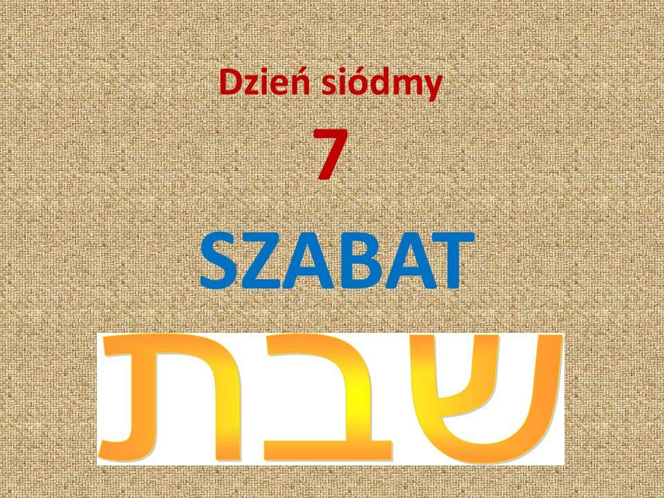 Dzień siódmy 7 SZABAT