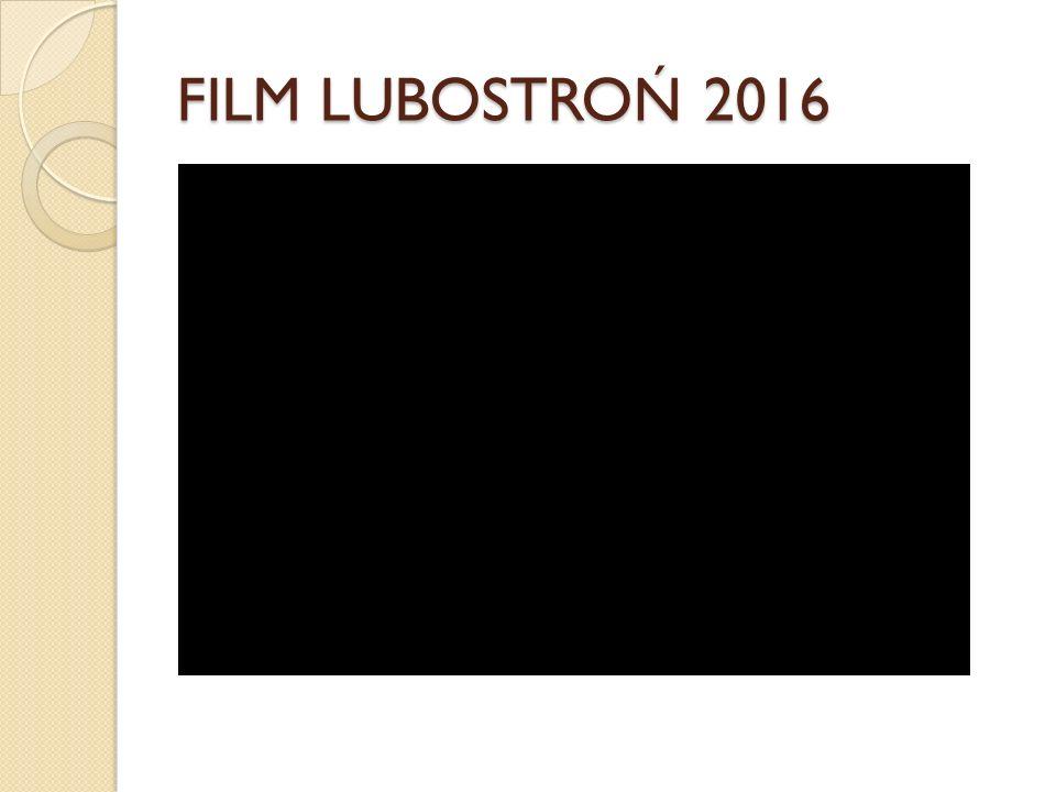 FILM LUBOSTROŃ 2016