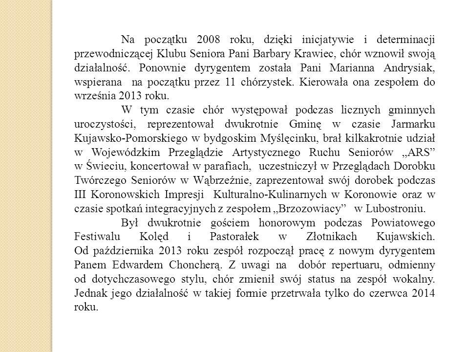 Na początku 2008 roku, dzięki inicjatywie i determinacji przewodniczącej Klubu Seniora Pani Barbary Krawiec, chór wznowił swoją działalność.